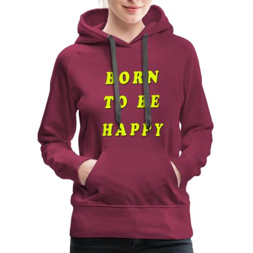 Born To Be Happy! - Women's Premium Hoodie