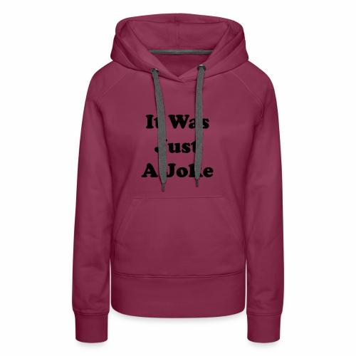 It Was Just A Joke - Women's Premium Hoodie