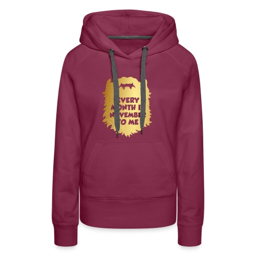 Every Month Is November To Me - Women's Premium Hoodie