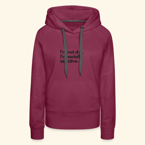 I'm not shy. I'm socially selective. - Women's Premium Hoodie