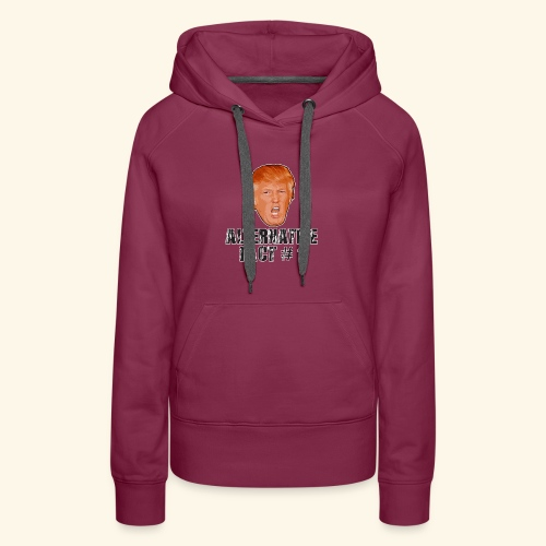 Alternative Fact # 1 - Women's Premium Hoodie