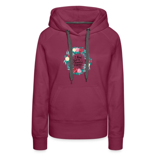 I Love You Always And Forever Floral Wreath - Women's Premium Hoodie