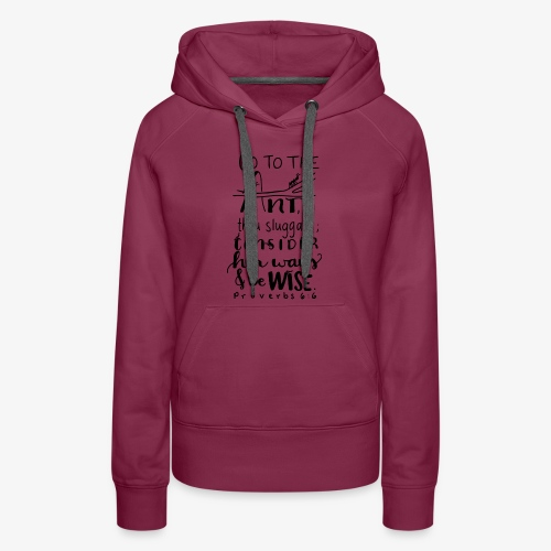 Go to the ant Proverbs 6 6 - Women's Premium Hoodie