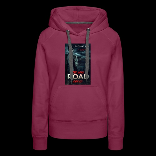 The Long Road Ahead A Zombie Tale Book Cover - Women's Premium Hoodie