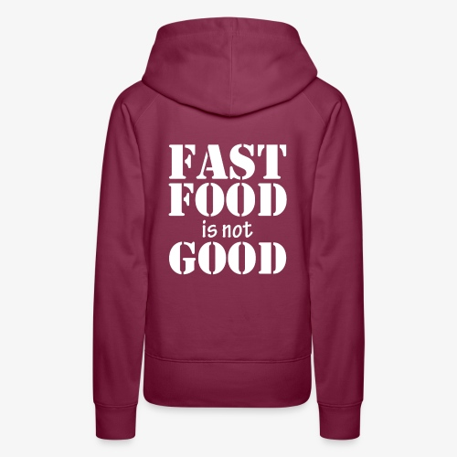 FAST FOOD IS NOT GOOD - Women's Premium Hoodie