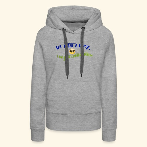 Im not lazy, I am just LIMITED EDITION - Women's Premium Hoodie