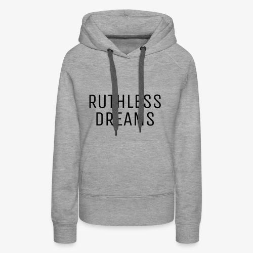 Ruthless Dreams - Women's Premium Hoodie