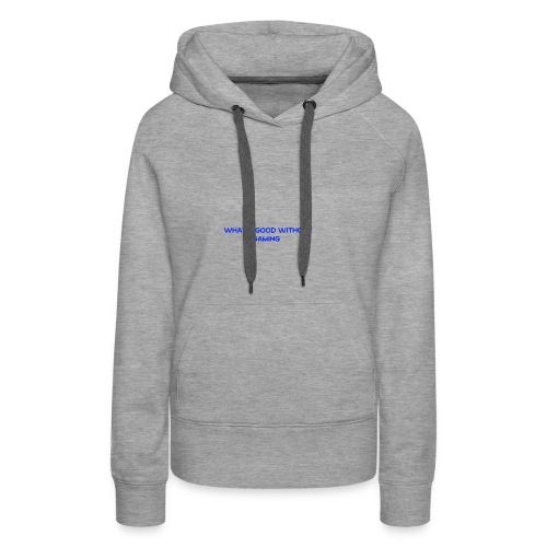 whats good without gaming - Women's Premium Hoodie