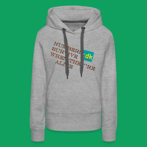 NUMBERS SURVIVE WHEN THEY'RE ALIVE - Women's Premium Hoodie