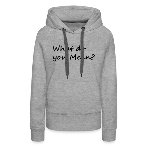 What do you Mean - Women's Premium Hoodie