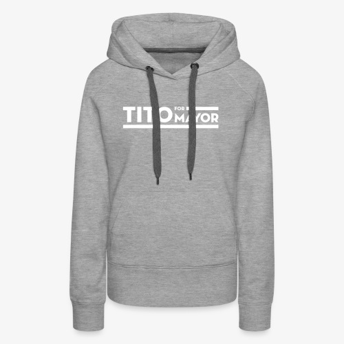 Tito Jackson For Mayor - Women's Premium Hoodie