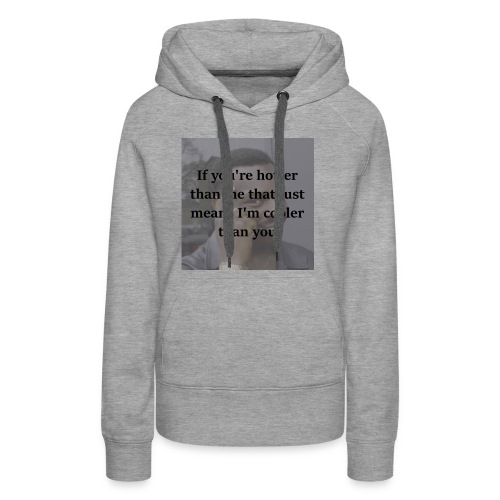 Hotter Than Me, Cooler Than You - Women's Premium Hoodie