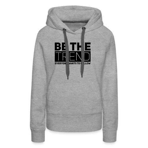 Be The Trend - Women's Premium Hoodie
