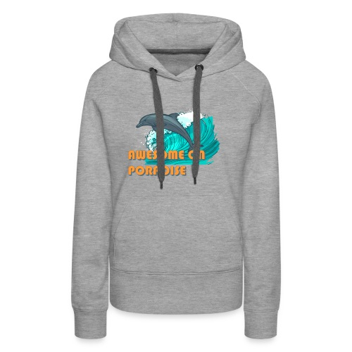 Awesome On Porpoise - Women's Premium Hoodie