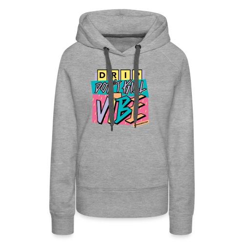 Drip Don't Kill My Vibe - Women's Premium Hoodie