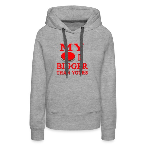 My Button Is Bigger Than Yours - Women's Premium Hoodie