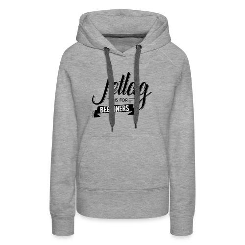 Jetlag is for Beginners - Women's Premium Hoodie