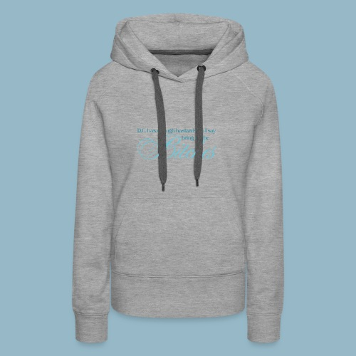 Bring on the Bitches in Cerulean - Women's Premium Hoodie