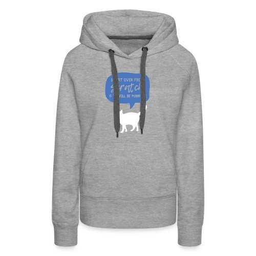 Start over from SCRATCH, and it will be PURRFECT. - Women's Premium Hoodie