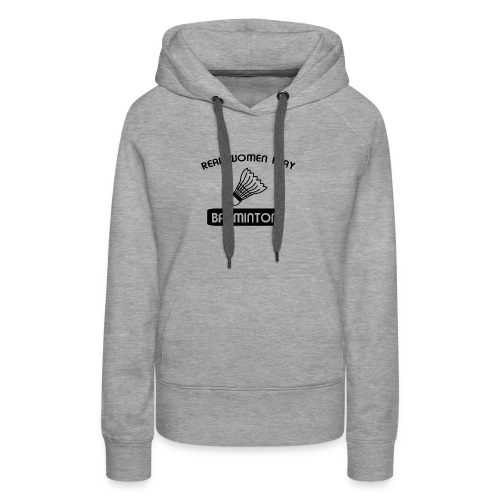 REAL WOMEN PLAY BADMINTON t-shirt design - Women's Premium Hoodie
