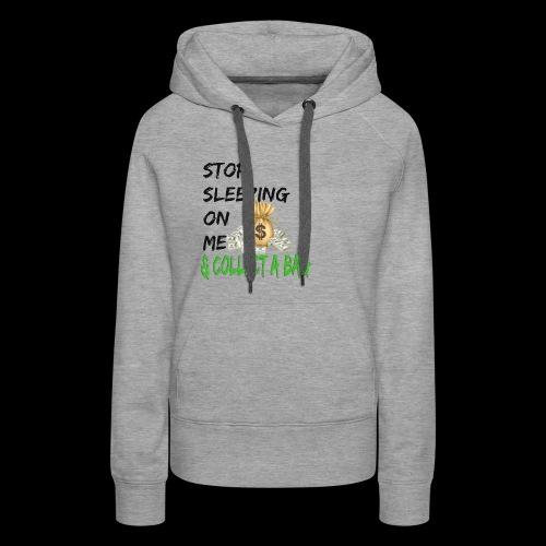 Stop Sleeping On Me And Collect A Bag - Women's Premium Hoodie