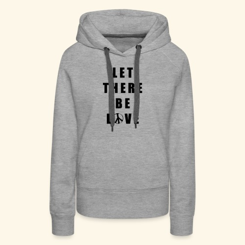 let there be love - Women's Premium Hoodie