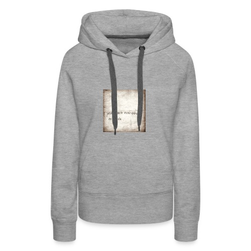 I just want everything to be ok - Women's Premium Hoodie