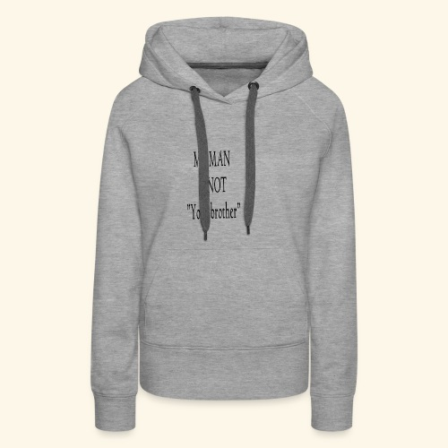 My Man is not Your Brother - Women's Premium Hoodie
