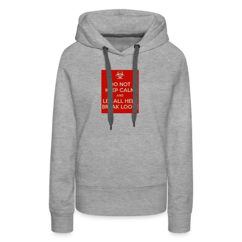do-not-keep-calm-and-let-all-hell-break-loose - Women's Premium Hoodie