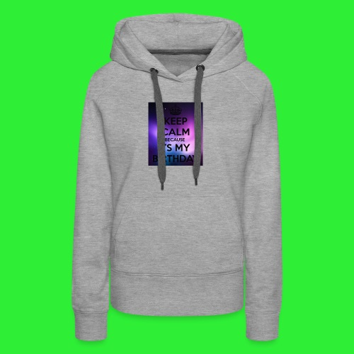 keep calm its my birthday - Women's Premium Hoodie