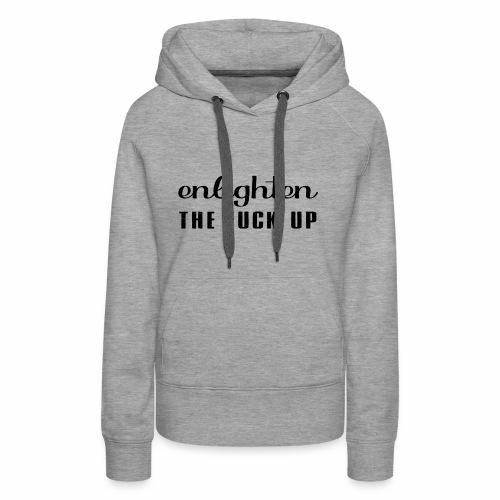 enligthen the F up - Women's Premium Hoodie