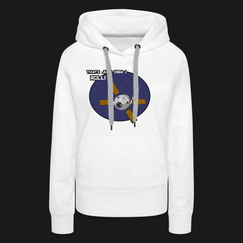 Thats Just How I Roll (In Space) - Women's Premium Hoodie