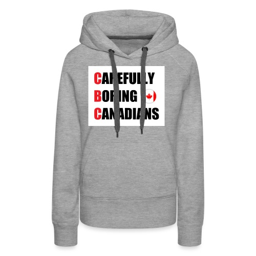 CBC: Carefully Boring Canadians - Women's Premium Hoodie
