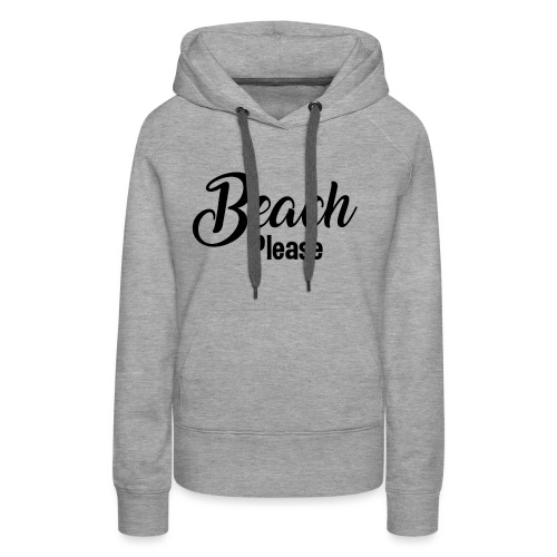 Beach Please - Women's Premium Hoodie