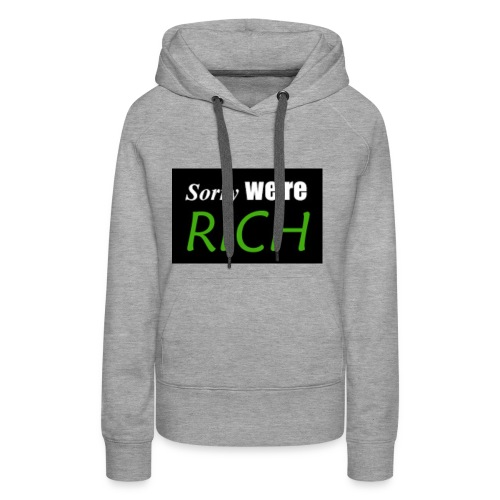 sorry we re rich - Women's Premium Hoodie