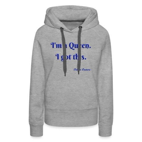 I M A QUEEN BLUE - Women's Premium Hoodie