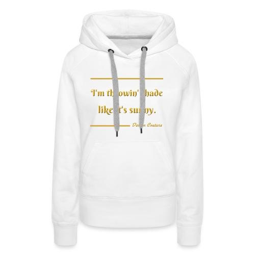 I M THROWIN SHADE GOLD - Women's Premium Hoodie