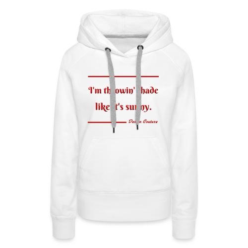 I M THROWIN SHADE RED - Women's Premium Hoodie