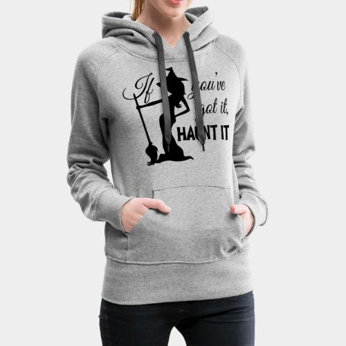 If you've got it - Women's Premium Hoodie