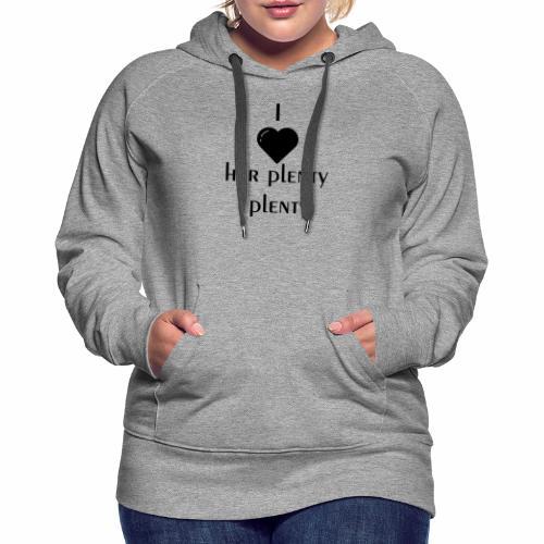 love her plenty plenty - Women's Premium Hoodie