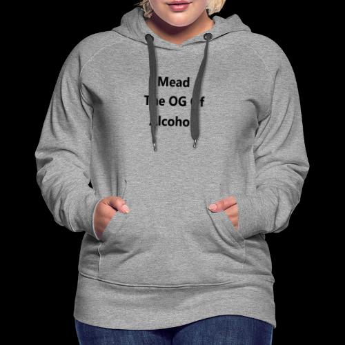 MEAD THE OG OF ALCOHOL - Women's Premium Hoodie