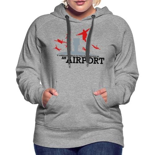 If Assholes Could Fly - Women's Premium Hoodie