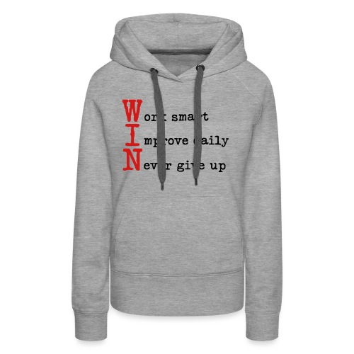WIN - Work Smart Improve Daily Never Give Up - Women's Premium Hoodie