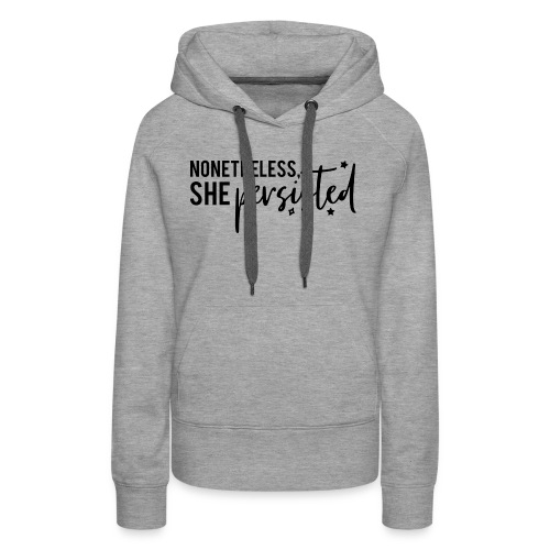 nonetheless she persisted - Women's Premium Hoodie