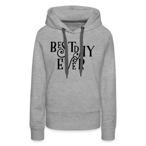 Best Day Ever Fancy - Women's Premium Hoodie