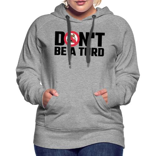Don't Be a Turd - Women's Premium Hoodie