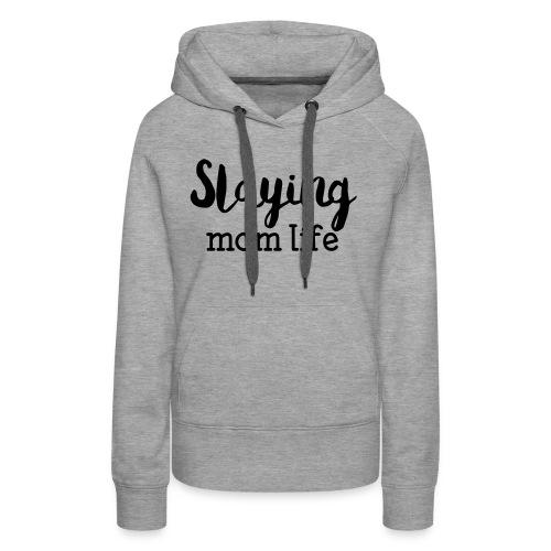 Slaying Mom Life Tee - Women's Premium Hoodie