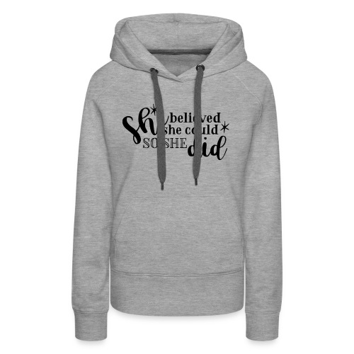she believed she could so she did - Women's Premium Hoodie