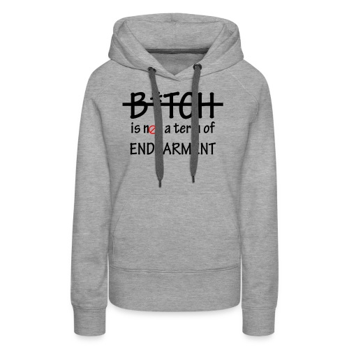B*tch is not a term of Endearment - Black font - Women's Premium Hoodie