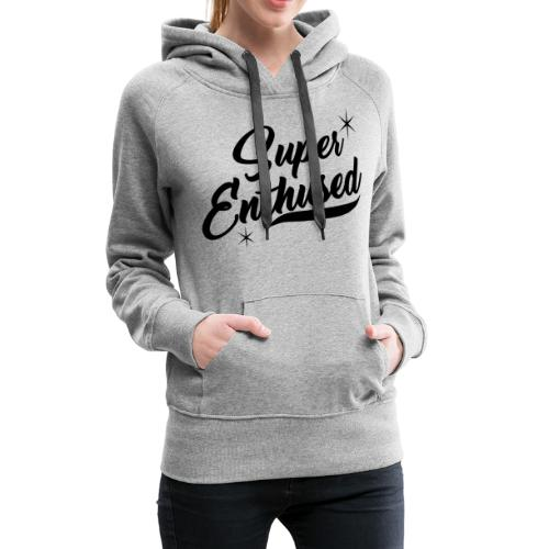 Super Enthused sparkle blk - Women's Premium Hoodie